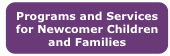 Programs and Services for Newcomer Children and Families